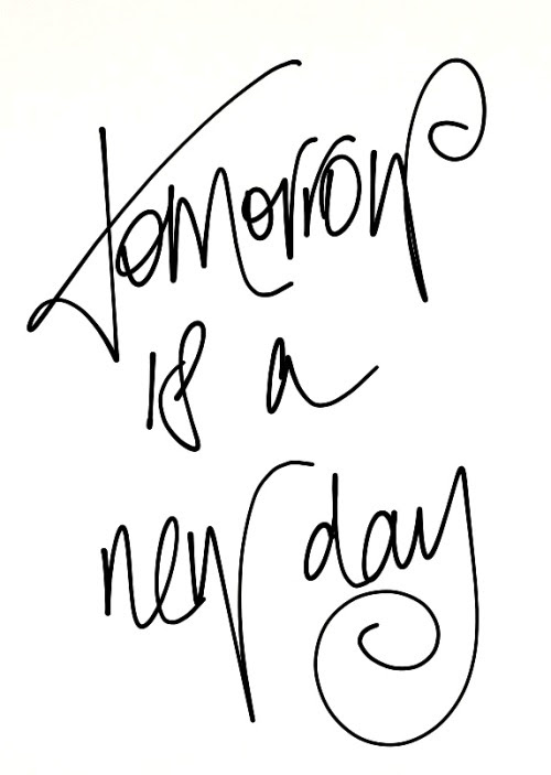 Life Quotes Tomorrow New Day Hellyeahjustlikethat