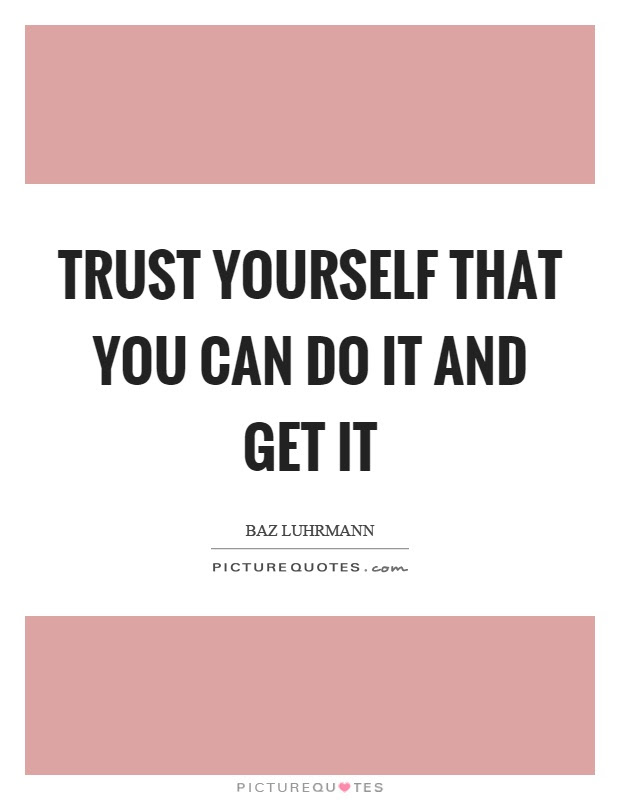 Trust Yourself That You Can Do It And Get It Picture Quotes