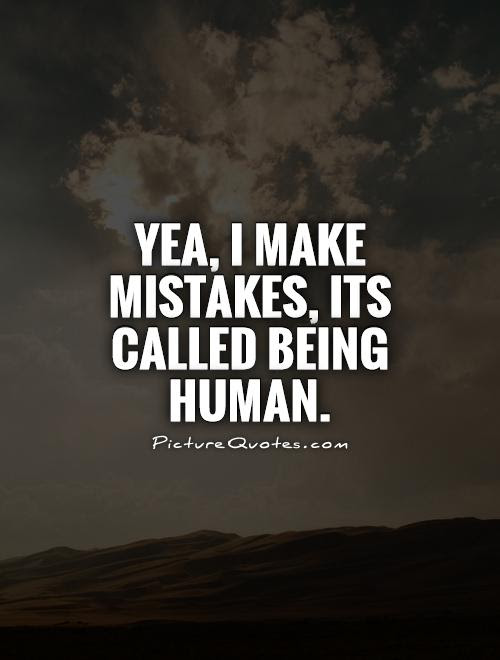 Yea I Make Mistakes Its Called Being Human Picture Quotes