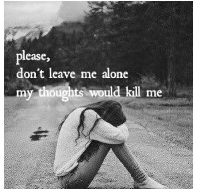 Please Dont Leave Me Alone My Thoughts Would Kill Me Picture Quotes