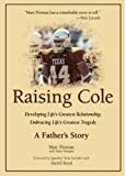 Raising Cole: Developing Life's Greatest Relationship, Embracing Life's Greatest Tragedy: A Father's Story, by Marc Pittman with Mark Wangrin