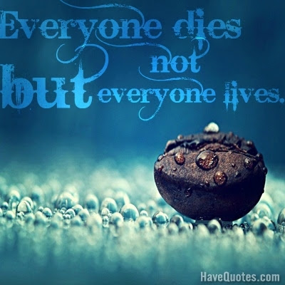 Everyone Dies But Not Everyone Lives Quote Life Quotes Love