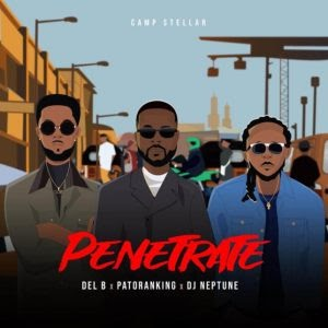 Music Mp3:- Del B Ft Patoranking, And DJ Neptune – Penetrate