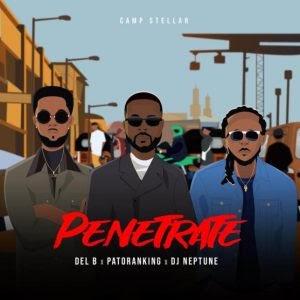 Music Mp3:- Del B Ft Patoranking, And DJ Neptune – Penetrate