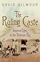 The Ruling Caste: Imperial Lives in the…