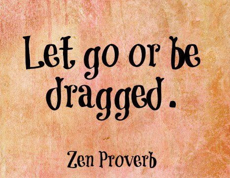 Let Go Or Be Dragged Zen Proverbs Picture Quoteswave