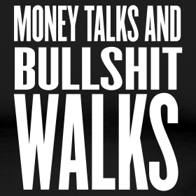 money-talks-and-bullshit-walks