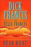 Dead Heat by Dick Francis and Felix Francis