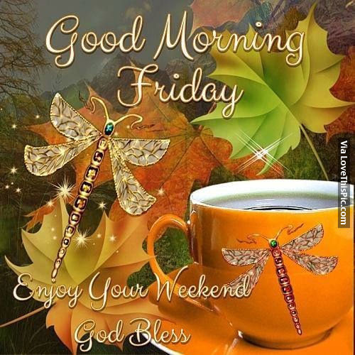 Good Morning Friday Enjoy Your Weekend God Bless Pictures Photos