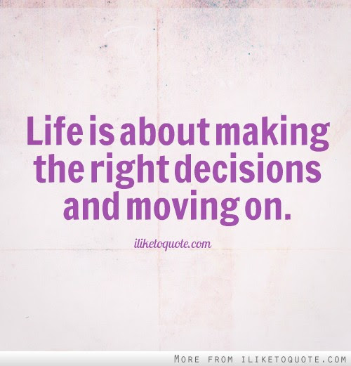 Life Is About Making The Right Decisions And Moving On