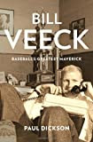 Bill Veeck: Baseball's Greatest Maverick, by Paul Dickson