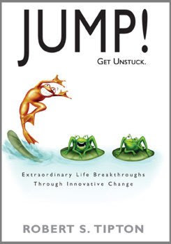 JUMP! - Get Unstuck, Extraordinary Life Breakthroughs Through Innovative Change