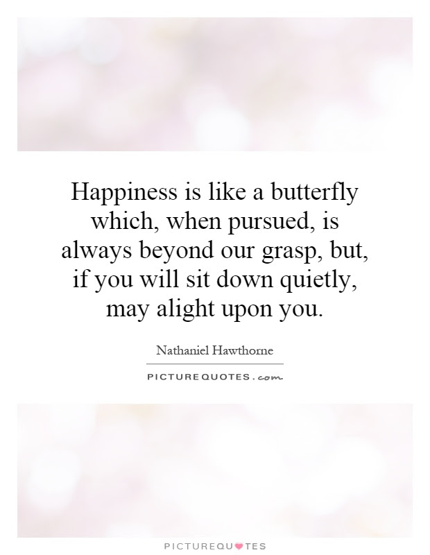 Happiness Is Like A Butterfly Which When Pursued Is Always