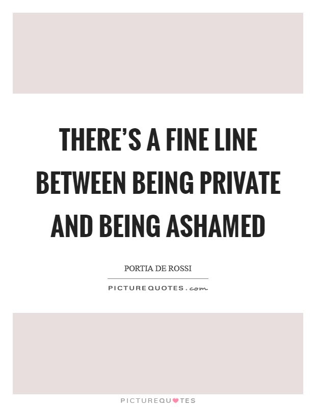 Theres A Fine Line Between Being Private And Being Ashamed