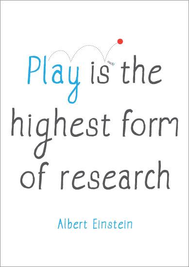 Albert Einstein: \u201cPlay is the highest form of research