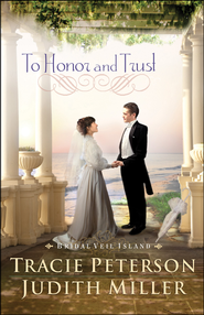 To Honor and Trust, Bridal Veil Island Series #3   -              By: Tracie Peterson, Judith Miller