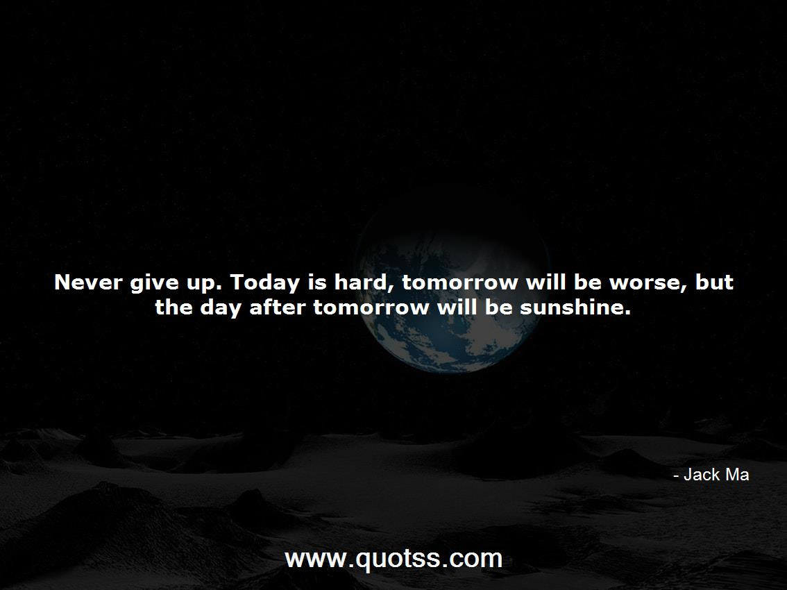 Never Give Up Today Is Hard Tomorrow Will Be Worse But The Day