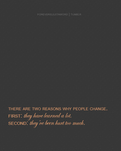 There Are Two Reasons Why People Change First They Have Learned A