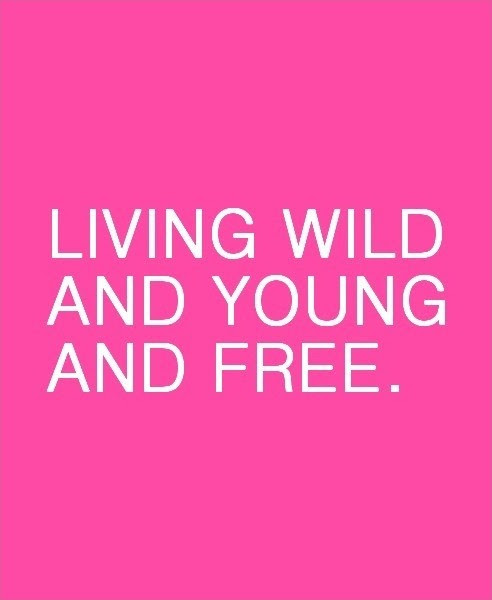 Living Wild And Young And Free Picture Quotes