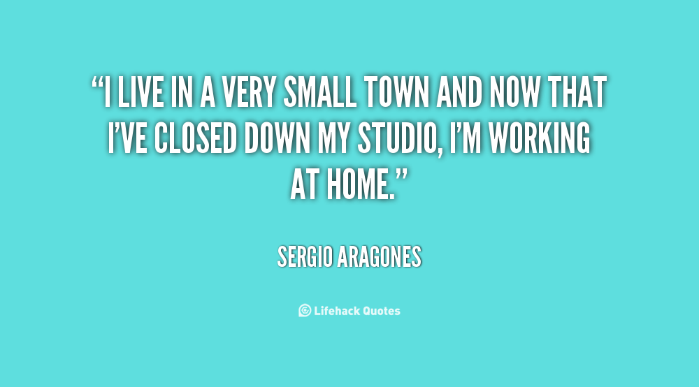Quotes About Living In Small Town 30 Quotes