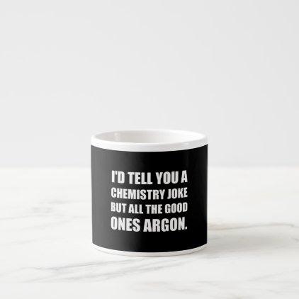 Chemistry Joke Good Ones Argon Espresso Cup