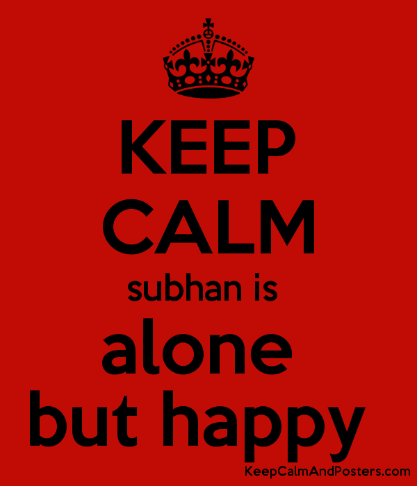 Keep Calm Subhan Is Alone But Happy Keep Calm And Posters