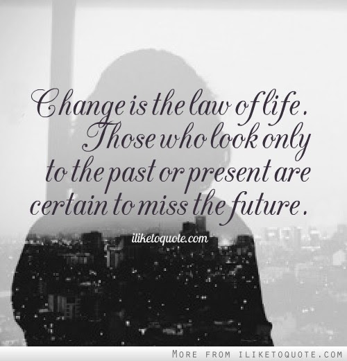 Change Is The Law Of Life Those Who Look Only To The Past Or