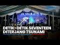 Video Saat Seventeen Disapu Ombak Tsunami