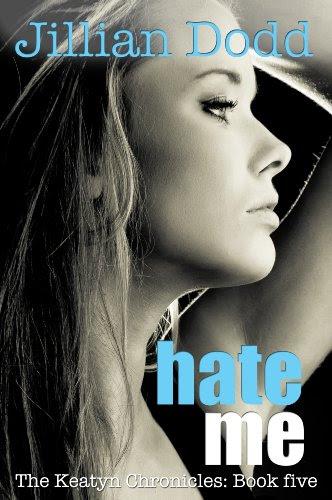 Hate Me (The Keatyn Chronicles) by Jillian Dodd