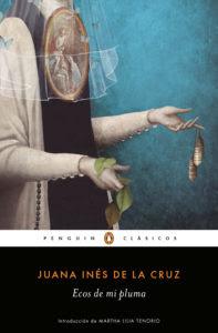 Ecos De Mi Pluma Antología En Prosa Y Verso De Sor Juana Inés De La