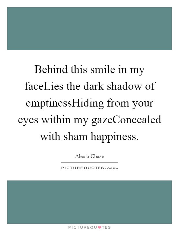 Behind This Smile In My Facelies The Dark Shadow Of Picture Quotes