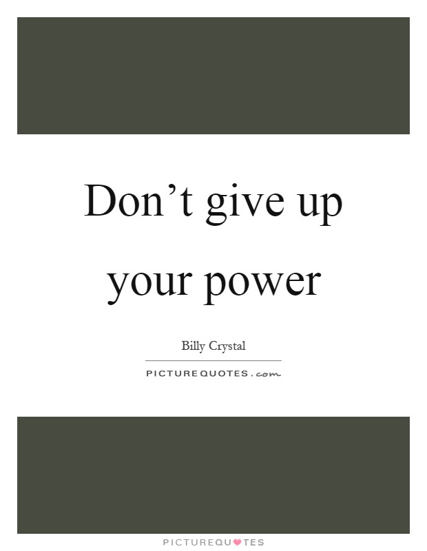 Dont Give Up Your Power Picture Quotes
