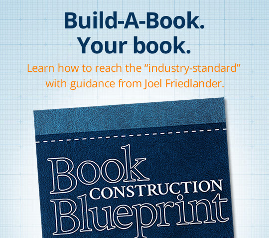 "Build-A-Book. Your book. Learn how to reach the ""industry-standard"" with guidance from Joel Friedlander."