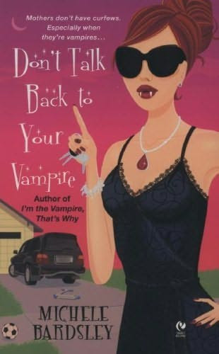 book cover of   Don't Talk Back to Your Vampire    (Broken Heart, Oklahoma, book 2)  by  Michele Bardsley