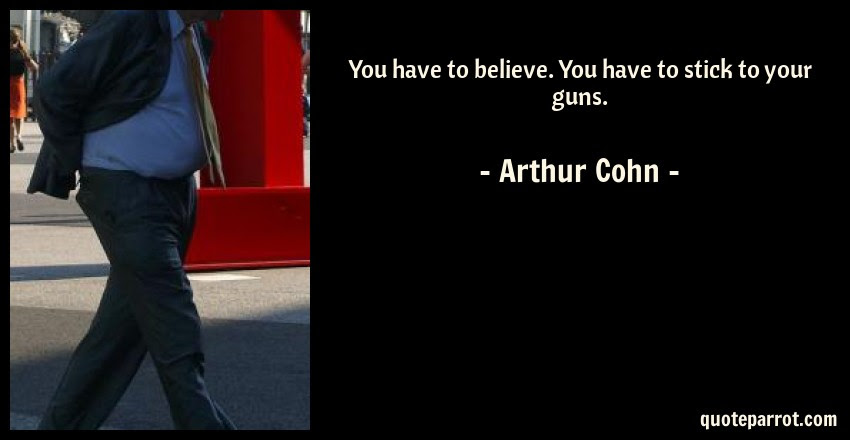 You Have To Believe You Have To Stick To Your Guns By Arthur Cohn