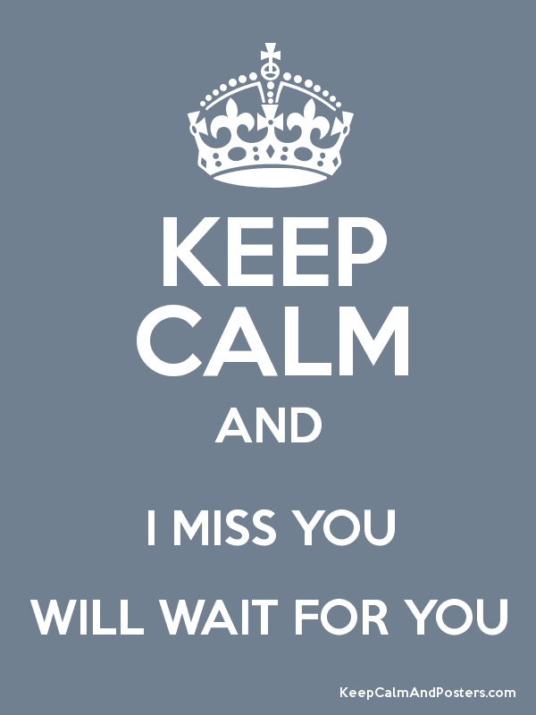 Keep Calm And I Miss You Will Wait For You Keep Calm And Posters