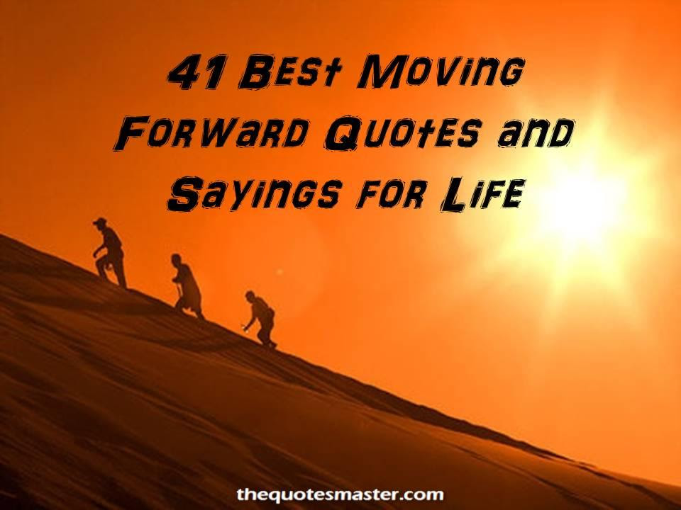 41 Best Moving Forward Quotes And Sayings For Life