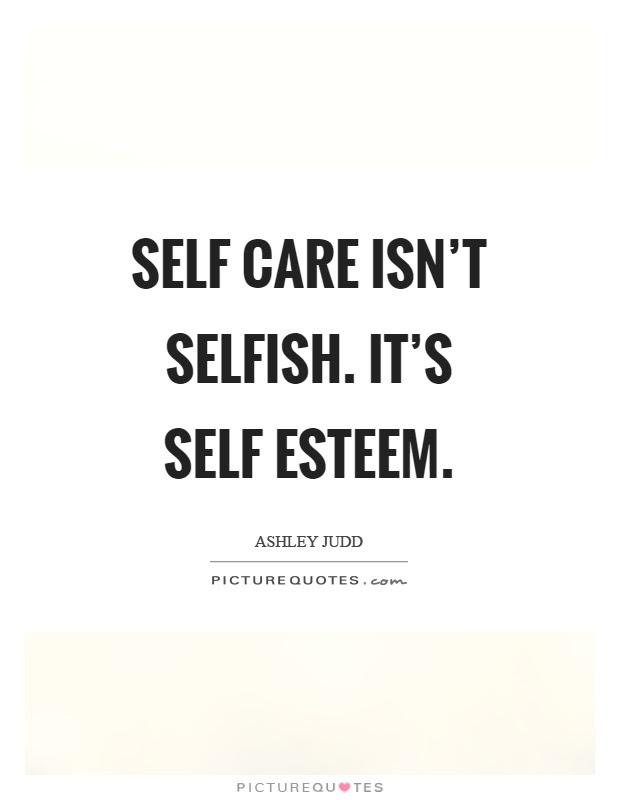 Self Care Isnt Selfish Its Self Esteem Picture Quotes