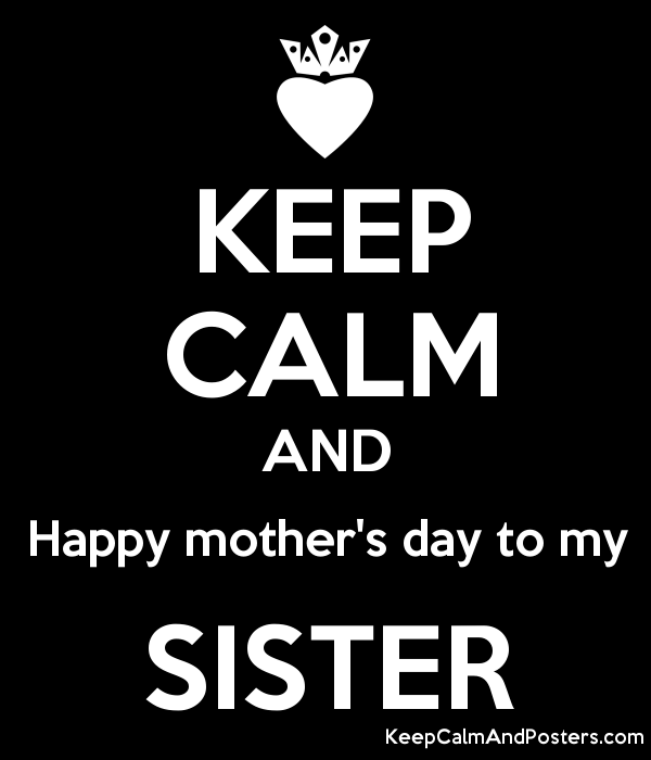 Keep Calm And Happy Mothers Day To My Sister Keep Calm And
