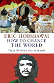 How to Change the World: Tales of Marx and Marxism