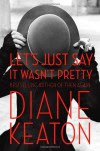 By Diane Keaton Let's Just Say It Wasn't Pretty (First Edition) - Diane Keaton