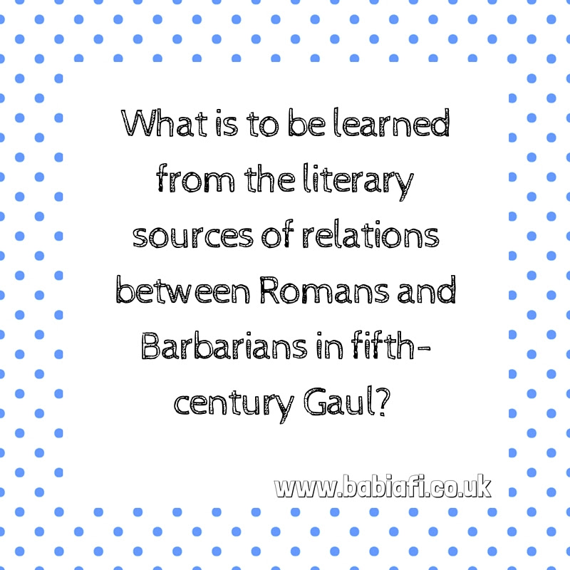 What is to be learned from the literary sources of relations between Romans and Barbarians in fifth-century Gaul?
