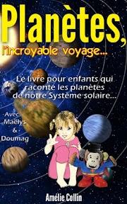 PLANETES, l'incroyable voyage...: Le livre pour enfants qui raconte les Planètes de notre Système Solaire... (Les voyages de Maëlys t. 1) Orientation et conseil Livre électronique complet