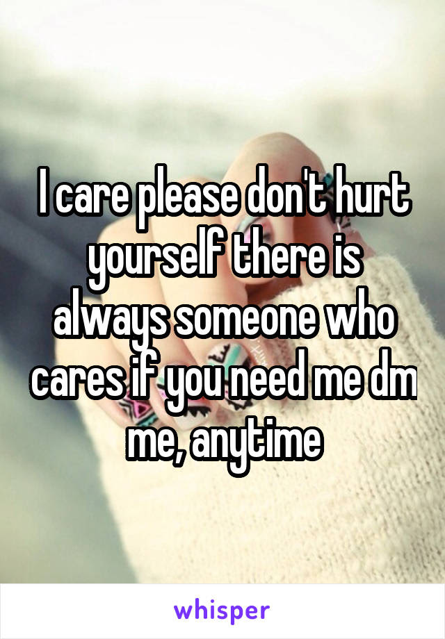 I Care Please Dont Hurt Yourself There Is Always Someone Who Cares