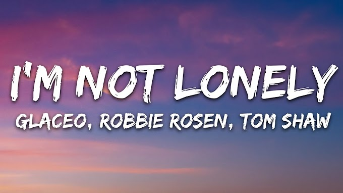 Glaceo, Robbie Rosen, Tom Shaw - I'm Not Lonely (Lyrics)