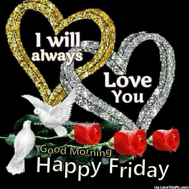 I Will Always Love You Good Morning Friday Pictures Photos And