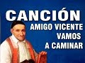 MUSICA CATOLICA AMIGOS VICENTE VAMOS A CAMINAR