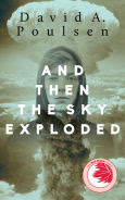 Title: And Then the Sky Exploded, Author: David A. Poulsen