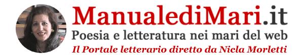 Manuale di  Mari - Poesia e letteratura nei mari del web - Il Portale letterario diretto da Nicla Morletti