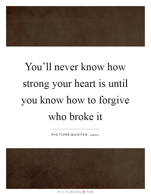 Youll Never Know How Strong Your Heart Is Until You Know How To